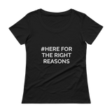 Here for the right reasons - Women's T-Shirt