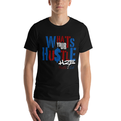 What's Your Hustle Unisex T-Shirt