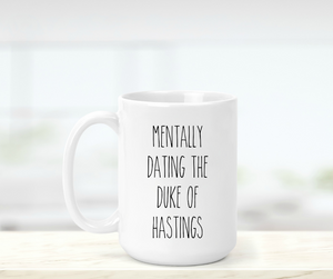 Mentally Dating the Duke of Hastings Mug - Absolute Paris Boutique