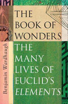 The Book of Wonders: The Many Lives of Euclid's Elements - Benjamin Wardhaugh
