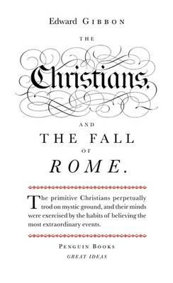 The Christians and the Fall of Rome - Edward Gibbon