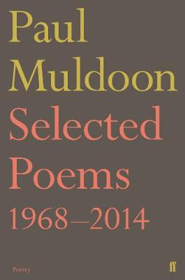 Selected Poems 1968-2014 - Paul Muldoon