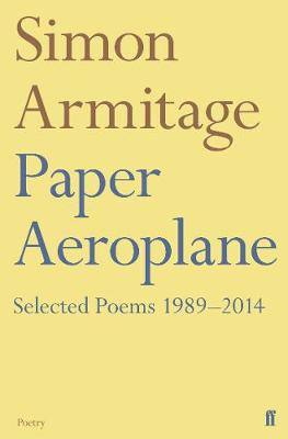 Paper Aeroplane: Selected Poems 1989-2014 - Simon Armitage
