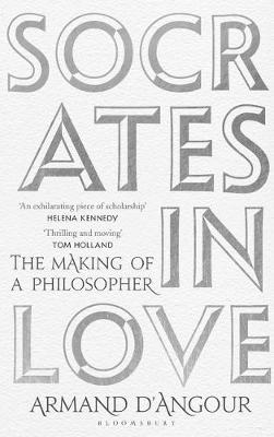 Socrates in Love: The Making of a Philosopher - Armand D'Angour