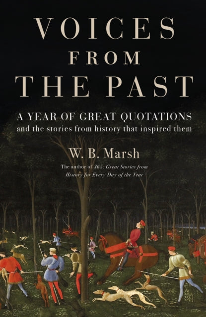 Voices From the Past : A year of great quotations - and the stories from history that inspired them by W.B. Marsh