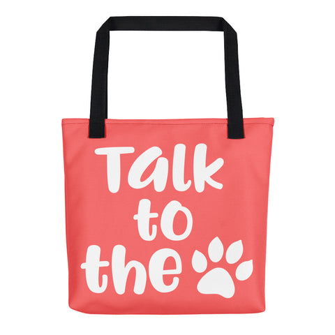 Talk To The Paw-Tote Bag  - Weather Resistant - THAT IS MY PET