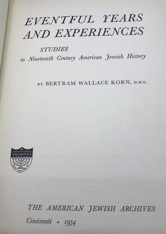 KORN, Bertram Wallace. Eventful Years and Experiences Studies in Nineteenth Century American Jewish History