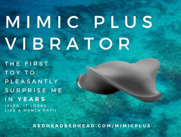 Redheadbedhead.com - Mimic Plus Vibrator: The First Toy to Pleasantly Surprise me in YEARS