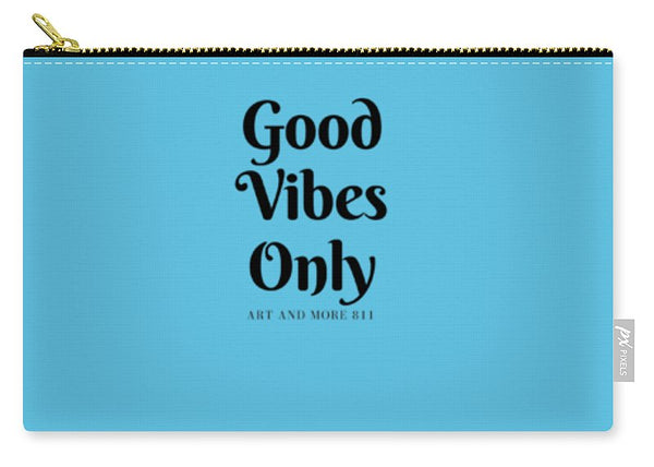 Good Vibes Only- - Carry-All Pouch