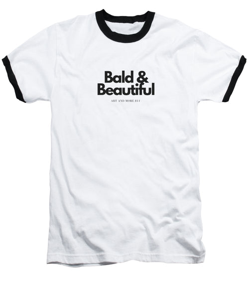 Bald And Beautiful - Baseball T-Shirt