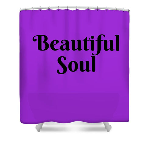 Beautiful Soul - Shower Curtain
