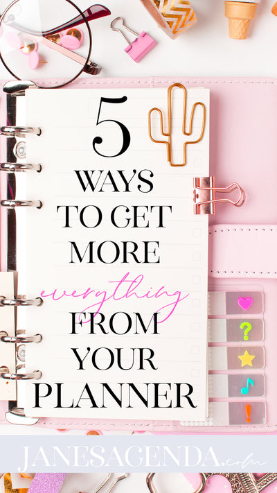 5 Ways to get more EVERYTHING from your planner.
