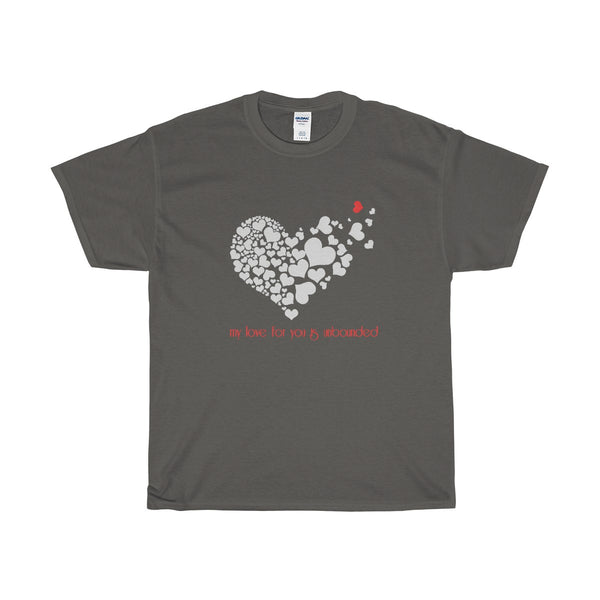 My love for you is unbounded...on a Heavy Cotton T-Shirt
