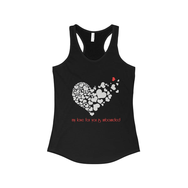 My love for you is unbounded...on The Ideal Racerback Tank
