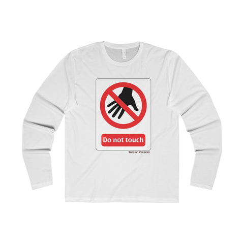 Danger Do Not Touch this Premium Long Sleeve Crew