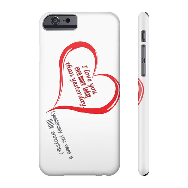 I love you more today. On a phone case