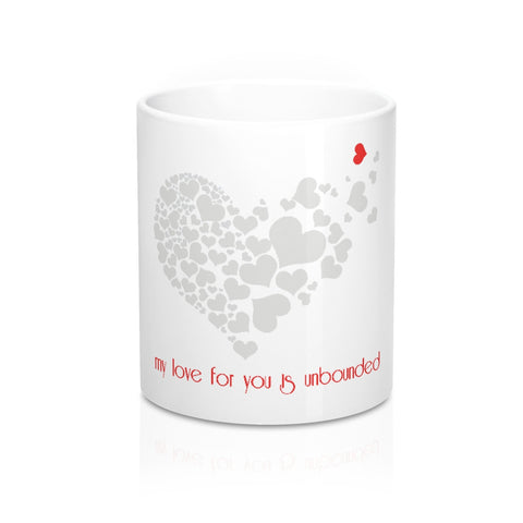 My love for you is unbounded...on a Mug 11oz