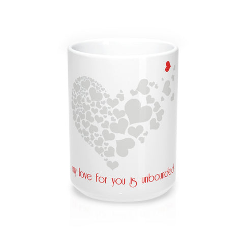 My love for you is unbounded...on a Mug 15oz