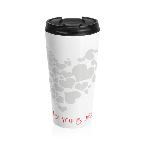 My love for you is unbounded...on a Stainless Steel Travel Mug