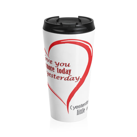 I love you more today. On a Stainless Steel Travel Mug