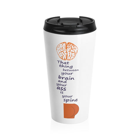 More Snarky Spinal Humor on a Stainless Steel Travel Mug