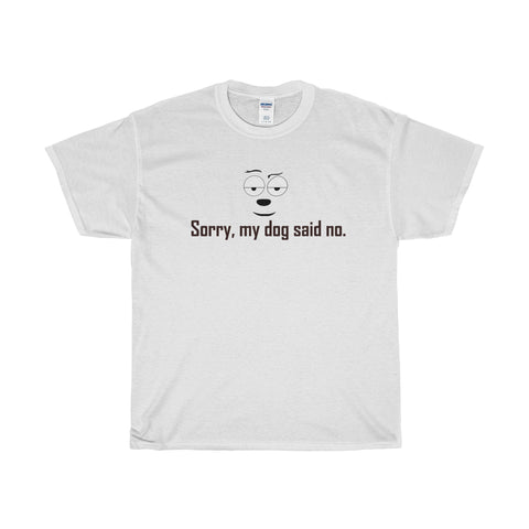 Sorry, my dog said no. Heavy Cotton T-Shirt with black text and dog face.
