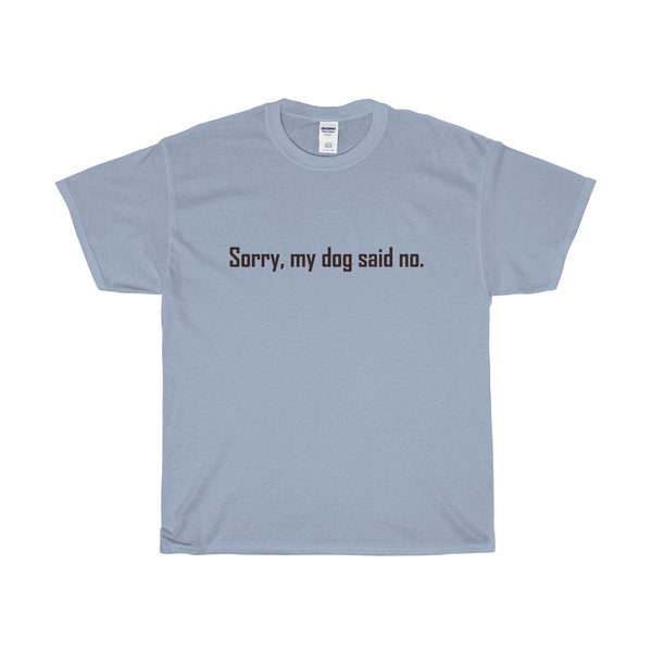 Sorry, my dog said no.  Heavy Cotton T-Shirt with black type