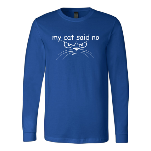 my cat said no - white type with cat face on this long sleeved tee