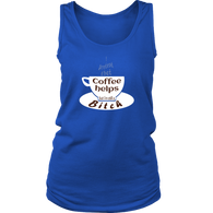 I pretend that coffee helps but i'm still a Bitch - white design on this Womens Tank