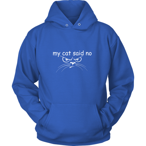 my cat said no - white type with cat face on this Hoodie for men or women