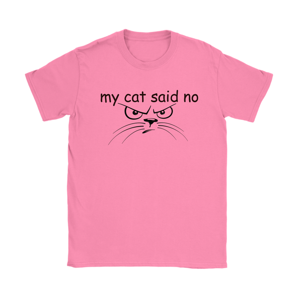my cat said no - black type with cat face on this women's tee