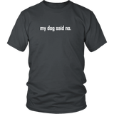 my dog said no.  White text on this unisex tee shirt for women or men.