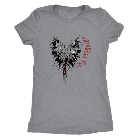 You need not rise from ashes. The fire is already inside you. On tshirts, tanks & hoodies.
