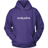 my dog said no.  White text on this Hoodie for women or men.