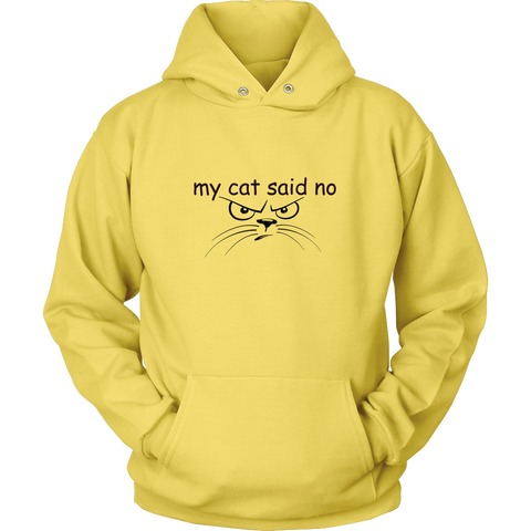 my cat said no - black type with cat face on this unisex hoodie