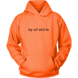 my cat said no - black type on this hoodie for men or women