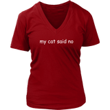 my cat said no - white type on this women's v-neck