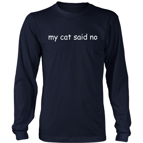 my cat said no - white type on this long-sleeved tee