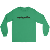 my dog said no. Black text on this Long Sleeve Tee Shirt for women or men.
