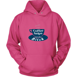 I pretend that coffee helps but i'm still a Bitch on this hoodie