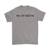 my cat said no - black type on this men's tee