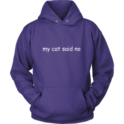 my cat said no - white type on this hoodie for men or women