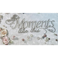 Scarpaholic - It's Moments Like This - Chipboard Embellishment