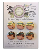 Darcie Heater Designs Flat Back Tin Pin - Bunch of Love - DHD277