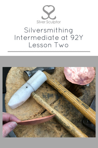 Silversmithing Intermediate at 92Y | Lesson Two