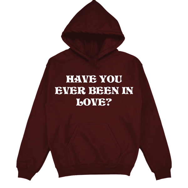 Have You Ever Been In Love? - Printed Hoodie
