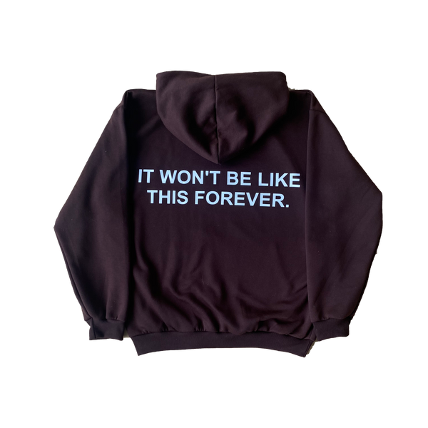 it won't be like this forever - Printed Brown Hoodie