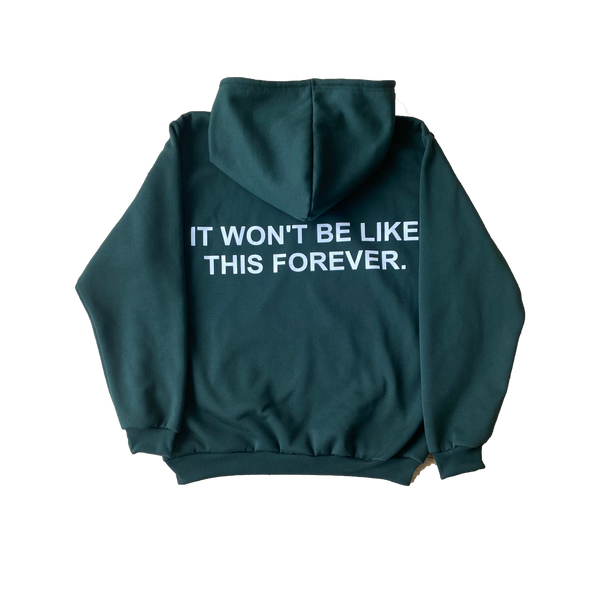 it won't be like this forever - Printed Green Hoodie