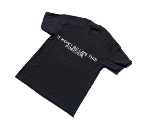 It won't be like this forever - Tee shirt