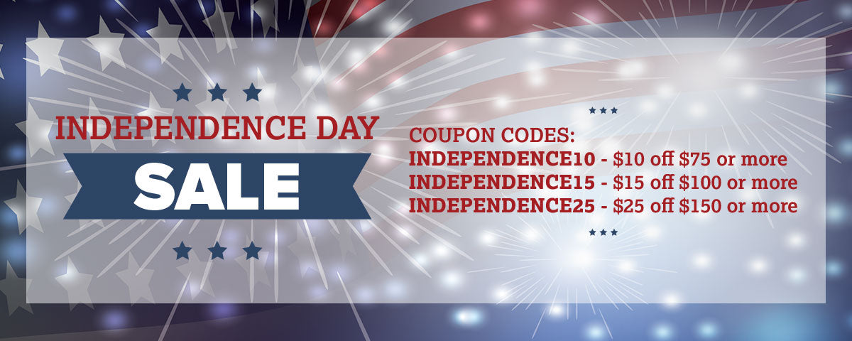 Independence Day Sale - Coupon Codes: Independence10 - $10 off $74 or more. Independence15 - $15 off $100 or more. Independence25 - $25 off $150 or more
